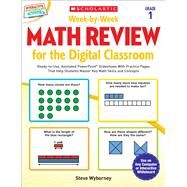 Week-by-Week Math Review for the Digital Classroom: Grade 1 Ready-to-Use, Animated PowerPoint® Slideshows With Practice Pages That Help Students Master Key Math Skills and Concepts by Wyborney, Steve, 9780545773379