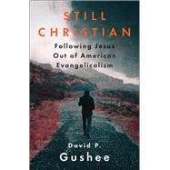Still Christian by Gushee, David P., 9780664263379