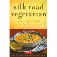 Silk Road Vegetarian: Vegan, Vegetarian and Gluten Free Recipes for the Mindful Cook by Abraham-klein, Dahlia; Weaver, Stephanie, 9780804843379