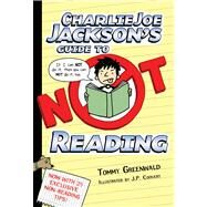 Charlie Joe Jackson's Guide to Not Reading by Greenwald, Tommy; Coovert, J. P., 9781250003379