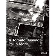 Is Toronto Burning? by Monk, Philip, 9781910433379