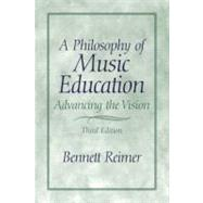 A Philosophy of Music Education Advancing the Vision by Reimer, Bennett, 9780130993380