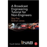 A Broadcast Engineering Tutorial for Non-Engineers by Pizzi; Skip, 9780415733380