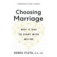 Choosing Marriage by Fileta, Debra; Thomas, Gary L., 9780736973380