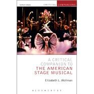 Critical Companion to the American Stage Musical by Wollman, Elizabeth L.; Wetmore, Jr., Kevin J.; Lonergan, Patrick, 9781472513380