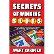 Secrets of Winning Slots Secrets of Winning Slots	Rev by Cardoza, Avery, 9781580423380