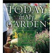 Today in My Garden : 365 Tips for Your Southwestern Garden by Cool Springs Press, 9781591863380