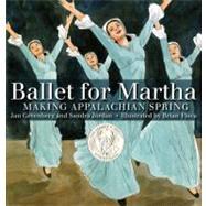 Ballet for Martha Making Appalachian Spring by Greenberg, Jan; Jordan, Sandra; Floca, Brian, 9781596433380