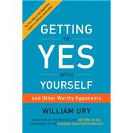 Getting to Yes With Yourself: And Other Worthy Opponents by Ury, William, 9780062363381