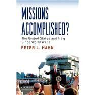 Missions Accomplished? : The United States and Iraq since World War I by Hahn, Peter L., 9780195333381