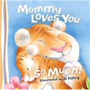 Mommy Loves You So Much! by Thomas Nelson Publishers; Parry, Jo, 9780529123381
