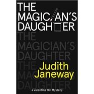 The Magician's Daughter: A Valentine Hill Mystery by Janeway, Judith, 9781464203381