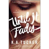 Until It Fades A Novel by Tucker, K.A., 9781501133381