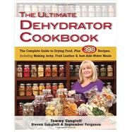 The Ultimate Dehydrator Cookbook: The Complete Guide to Drying Food, Plus 398 Recipes, Including Making Jerky, Fruit Leather & Just-Add-Water Meals by Gangloff, Tammy; Gangloff, Steven; Ferguson, September, 9780811713382