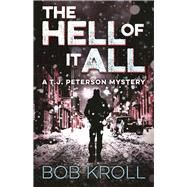 The Hell of It All A T.J. Peterson Mystery by Kroll, Bob, 9781770413382