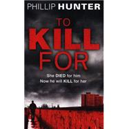 To Kill for by Hunter, Phillip, 9781781853382