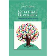 Cultural Diversity A Primer for the Human Services by Diller, Jerry V., 9781337563383