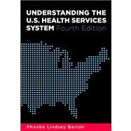 Understanding the U.S. Health Services System by Barton, Phoebe Lindsey, 9781567933383