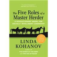 The Five Roles of a Master Herder A Revolutionary Model for Socially Intelligent Leadership by Kohanov, Linda, 9781608683383