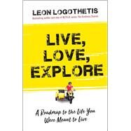Live, Love, Explore by Logothetis, Leon, 9781621453383