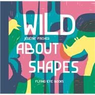 Wild About Shapes by Fischer, Jeremie, 9781909263383