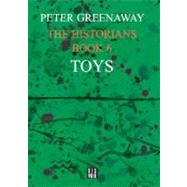 The Historians: Toys, Book 6 by Greenaway, Peter, 9782914563383