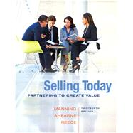 Selling Today Partnering to Create Value by Manning, Gerald L.; Ahearne, Michael; Reece, Barry L., 9780133543384