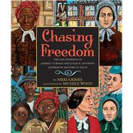 Chasing Freedom The Life Journeys of Harriet Tubman and Susan B. Anthony, Inspired by Historical Facts by Grimes, Nikki; Wood, Michele, 9780439793384