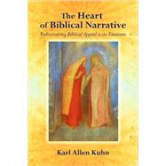 The Heart of Biblical Narrative: Rediscovering Biblical Appeal to the Emotions by Kuhn, Karl Allen, 9780800663384