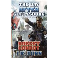 The Day After Gettysburg by Conroy, Robert; Dunn, J. R., 9781481483384