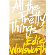 All the Pretty Things by Wadsworth, Edie, 9781496403384