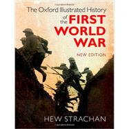 The Oxford Illustrated History of the First World War New Edition by Strachan, Hew, 9780199663385
