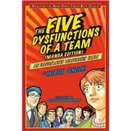 The Five Dysfunctions of a Team, Manga Edition An Illustrated Leadership Fable by Lencioni, Patrick M.; Okabayashi, Kensuke, 9780470823385
