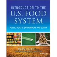 Introduction to the U.S. Food System: Public Health, Environment, and Equity by Neff, Roni, 9781118063385