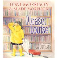 Please, Louise by Morrison, Toni; Morrison, Slade; Strickland, Shadra, 9781416983385