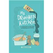 My Drunken Kitchen: A Celebration of the Joys of Drinking and Dining by Graves, Helen, 9781909313385