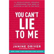 You Can't Lie to Me: The Revolutionary Program to Supercharge Your Inner Lie Detector and Get to the Truth by Driver, Janine; Aalst, Mariska Van, 9780062243386