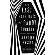 The Last Four Days of Paddy Buckley by Massey, Jeremy, 9781101983386