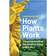 How Plants Work: The Science Behind the Amazing Things Plants Do by Chalker-scott, Linda, 9781604693386