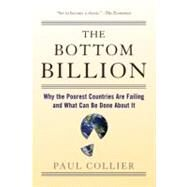 The Bottom Billion Why the Poorest Countries are Failing and What Can Be Done About It by Collier, Paul, 9780195373387