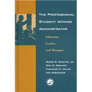 The Professional Student Affairs Administrator: Educator, Leader, and Manager by Winston,Roger B., 9780415763387