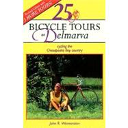 25 Bicycle Tours on Delmarva: Cycling the Chesapeake Bay Country by Wennersten, John R., 9780881503388