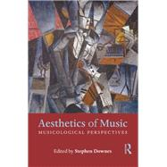 Aesthetics of Music: Musicological Perspectives by Downes; Stephen, 9781138213388
