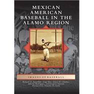 Mexican American Baseball in the Alamo Region by Charles, Grace Guajardo; Garrett, Gregory Lyndon; Iber, Jorge; Santillan, Alberto Rodriguez; Rodgriguez, Richard A., 9781467133388