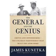 The General and the Genius: The Unlikely Partnership That Built the Atom Bomb by Kunetka, James, 9781621573388