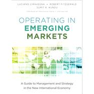 Operating in Emerging Markets A Guide to Management and Strategy in the New International Economy by Ciravegna, Luciano; Fitzgerald, Robert; Kundu, Sumit, 9780132983389