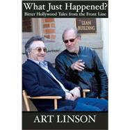 What Just Happened? Bitter Hollywood Tales from the Front Line by Linson, Art, 9780802143389