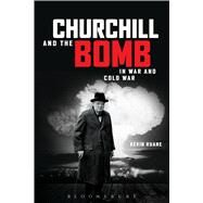 Churchill and the Bomb In War and Cold War by Ruane, Kevin, 9781472523389