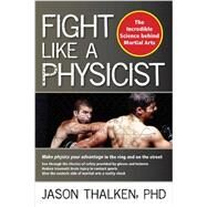 Fight Like a Physicist by Thalken, Jason, Ph.D., 9781594393389