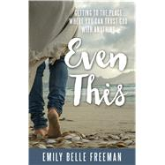 Even This by Freeman, Emily Belle, 9781629723389
